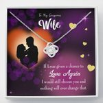 If I Was Given A Chance To Love Again Love Knot Gift For Wife