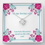 I Am Truly Blessed To Spend My Life With You Gift For Wife Love Knot Necklace