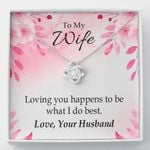 Loving You Happens To Be What I Do Best Gift For Wife Love Knot Necklace