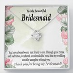 You Have Always Been A Best Friend To Me Love Knot Gift For Bridesmaid
