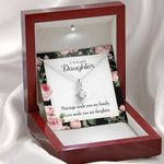 Love Make You My Daughter Gift For Daughter Alluring Beauty Necklace