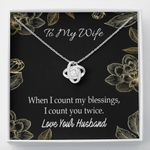 Love Knot Necklace Gift For Wife When I Count My Blessings