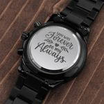 Gift For Man You Will Forever And Be My Always Dad's Gift From Son Engraved Customized Black Chronograph Watch