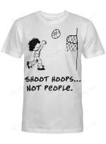 Shoot Hoops Not People T Shirt