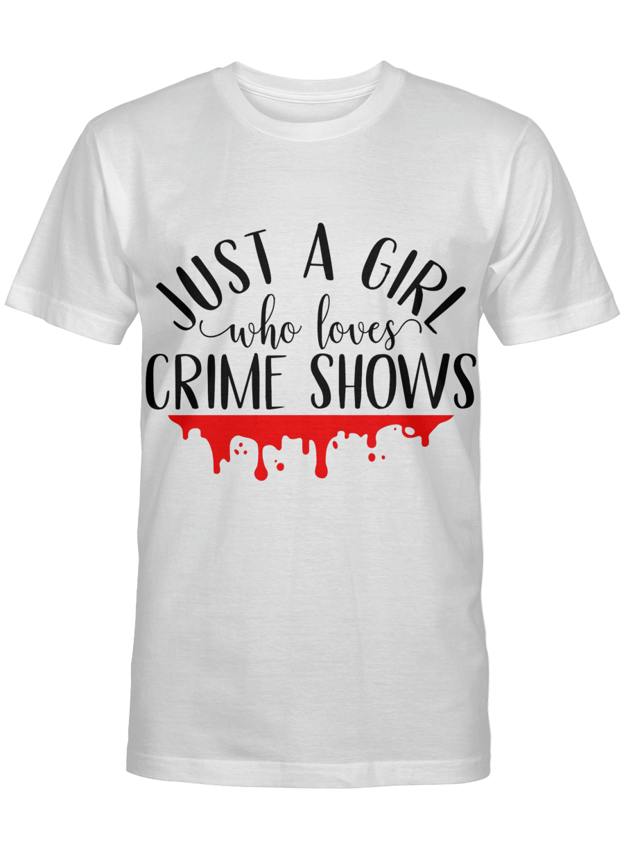 Just A Girl Who Loves Crime Shows T Shirt