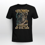 Viking Gear : I'm A Good Person But, Don't Give Me A Reason To Show My Evil Side - Viking T-shirt
