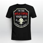 Viking Gear :  I'm Heathen Your God Warned You About - Viking T-shirt