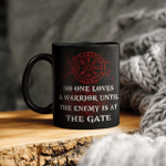 No One Loves A Warrior Until The Enemy Is At The Gate - Viking Mug