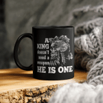 A King Doesn't Need a Weapon He Is One - Viking Mug