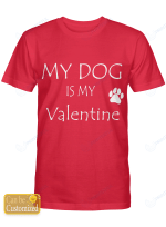 Personalized Shirts / Mugs My Dog Is My Valentine for Dogs Lovers (Within 8 letters)