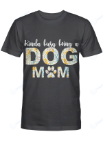 Kinda Busy Being A Dog Mom Shirts / Mugs For Dogs Lovers