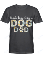 Kinda Busy Being A Dog Dad Shirts / Mugs For Dogs Lovers