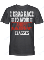 I Drag Race To Avoid Anger Management For Racing Riders And Racers Shirts / Mugs / Totes / Hand Bags