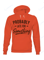 Probably Late For Something Hoodies Shirts Cups Mugs Hand Bags Totes For Hippie Lovers attt