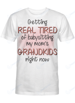 Getting Really Tired Of Baby Sitting My Mom's Grandkids Shirts / Mugs / Totes / Hand Bags