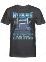 My Knight In Shining Armor Truckers Life Shirts Hoodies Cups Mugs Totes
