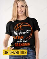 My Favorite Players Call Me - Basketball Sports - Grandma Grandpa Daddy Mommy Brother Sister - Family Sports Shirts / Hoodies / Mugs / Cups / Totes / Hand Bags