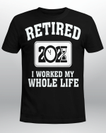 Retired I Work My Whole Life For This Shirt Stickers Shirts Hoodies Cups Mugs Totes Handbags