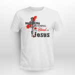 Nothing But The Bld Of Jesus 2 (God - Christ - Christians, Vinyl Stickers, Shirts, Hoodies, Cups, Mugs, Totes, Handbags)