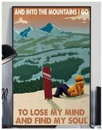 hiking and into the mountains i go to lose my mind and find my soul poster canvas