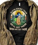 Sloth hiking team we'll get there when we get there funny t shirt