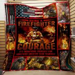 Being a Firefighter is More Than Courage Meaningful and Proud Quilt For Firefighter