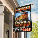 I May Be Old But I Was A Railroader When I Was Cool Flag QNN139F