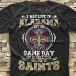 I Live In Alabama But On Game Day My Heart Sould Belongs To New Orleans Saints t shirt hoodie sweater
