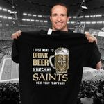 I Just Want To Drink Beer Watch My New Orleans Saints Beat Your Team As t shirt hoodie sweater