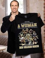Never Underestimate Woman Understands Football And Loves New Orleans Saints t shirt hoodie sweater