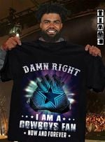 Dallas Cowboys Dam- Right Im Cowboys Fan Now And Forever t shirt hoodie sweater
