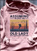 Hiking assuming i'm just an old lady was your first mistake t shirt hoodie sweater