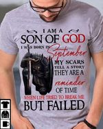 I am son of god i was born in september my scars tell story when life tried to break me but failed t shirt hoodie sweater
