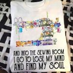 And into the sewing room i go to lose my mind and find my soul for sewing lover t shirt hoodie sweater