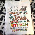 sewing on the sewing of life jesus is the stitch that hold it together t shirt hoodie sweater
