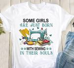 Some Girl Are Just Born With Sewing In Their Souls t shirt hoodie sweater