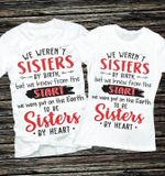 We weren't sisters by birth we were put on earth to be sisters by heart t shirt hoodie sweater