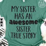 my sister has an awesome sister true story funny saying family gifts t shirt hoodie sweater