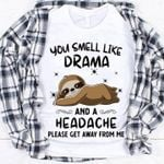 Funny sloth you smell like drama and a headache please get away from me t shirt hoodie sweater