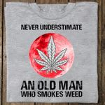 never underestimate an old man who smokes wee d hobbies gifts for man t shirt hoodie sweater