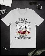 Snoopy relax we're all crazy it's not a competiton t shirt hoodie sweater