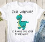 Social workesaurus like normal social worker but more awesome dinosaur t shirt hoodie sweater