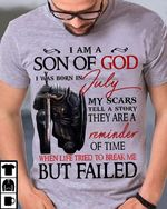 I am son of god i was born in july my scars tell story when life tried to break me but failed t shirt hoodie sweater