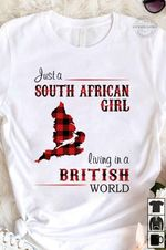 Just a south african girl living a british world for lovers t shirt hoodie sweater