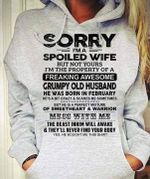 Sorry I'm Spoiled Wife The Property Of A Freaking Awesome Grumpy Old Man Born In February t shirt hoodie sweater