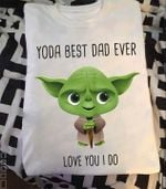 yoda best dad ever love you i do father's gift t shirt hoodie sweater