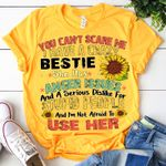 You cant scare me i have crazy bestie she has anger issues serious dislike for stupid people im not afraid to use her sunflower t shirt hoodie sweater