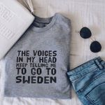The voices in my head keep telling me to go to sweden t shirt hoodie sweater
