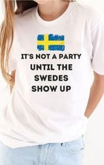 Sweden it's not a party until the swedes show up t shirt hoodie sweater