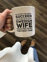 If at first you don't succeed try doing what your swedish wife told you to do the first time coffee mug t shirt hoodie sweater